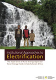 Institutional Approaches to Electrification: The Experience of Rural Energy Agencies and Rural Energy Funds in Sub-Saharan Africa